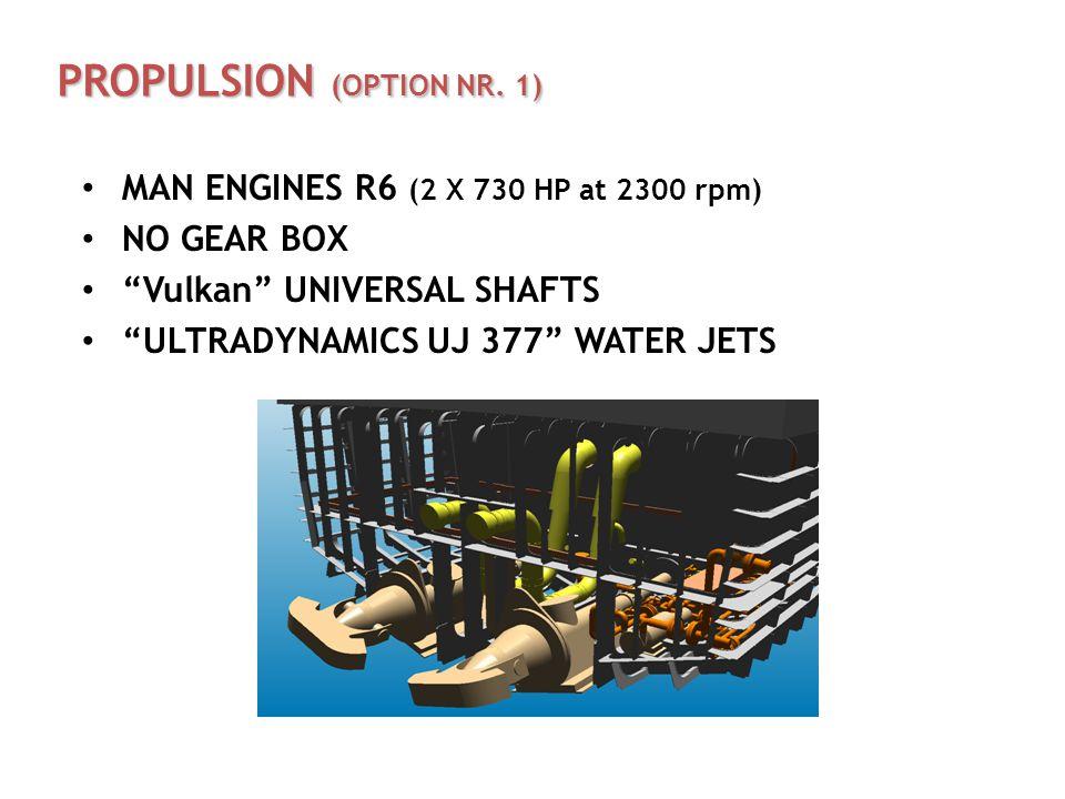 """PROPULSION (OPTION NR. 1) MAN ENGINES R6 (2 X 730 HP at 2300 rpm) NO GEAR BOX """"Vulkan"""" UNIVERSAL SHAFTS """"ULTRADYNAMICS UJ 377"""" WATER JETS"""