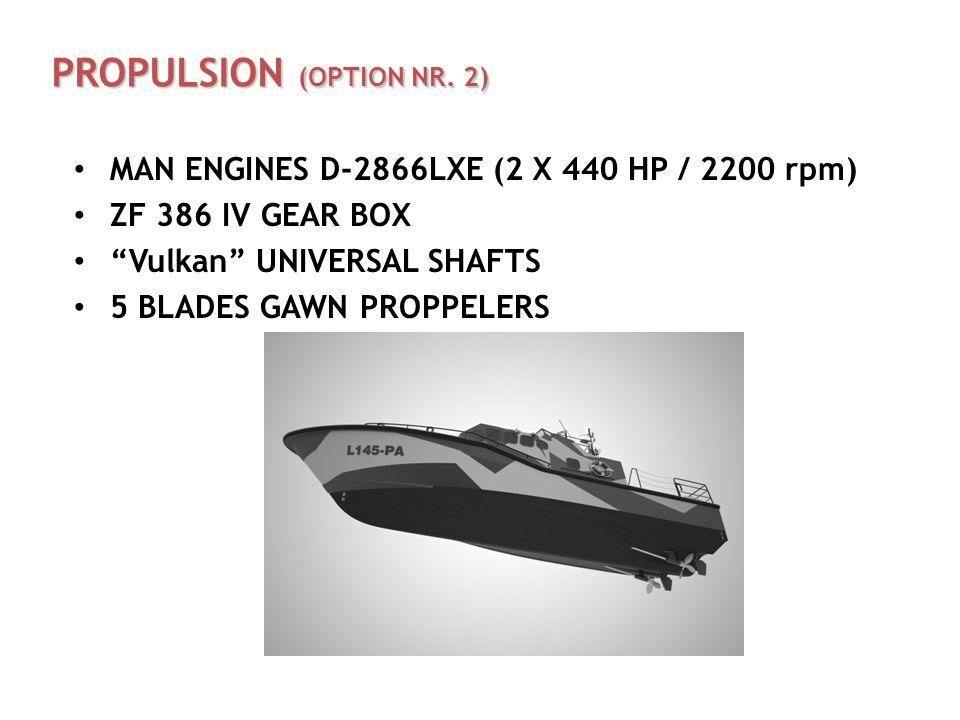 "PROPULSION (OPTION NR. 2) MAN ENGINES D-2866LXE (2 X 440 HP / 2200 rpm) ZF 386 IV GEAR BOX ""Vulkan"" UNIVERSAL SHAFTS 5 BLADES GAWN PROPPELERS"
