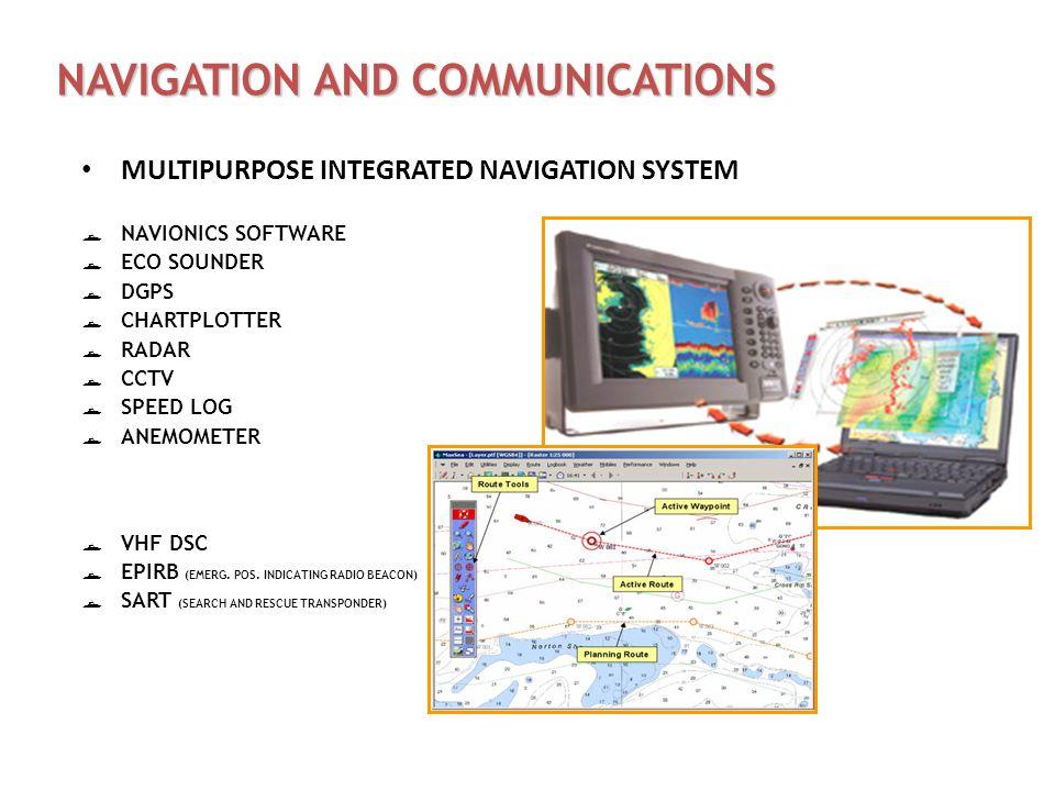 NAVIGATION AND COMMUNICATIONS MULTIPURPOSE INTEGRATED NAVIGATION SYSTEM  NAVIONICS SOFTWARE  ECO SOUNDER  DGPS  CHARTPLOTTER  RADAR  CCTV  SPEED LOG  ANEMOMETER  VHF DSC  EPIRB (EMERG.