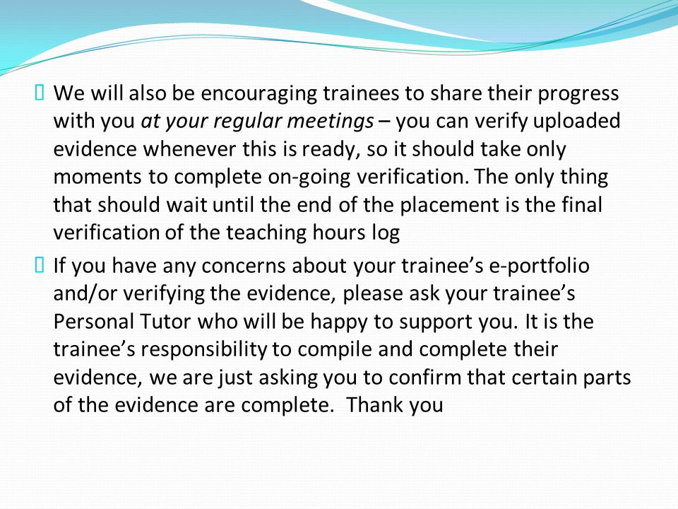  We will also be encouraging trainees to share their progress with you at your regular meetings – you can verify uploaded evidence whenever this is ready, so it should take only moments to complete on-going verification.