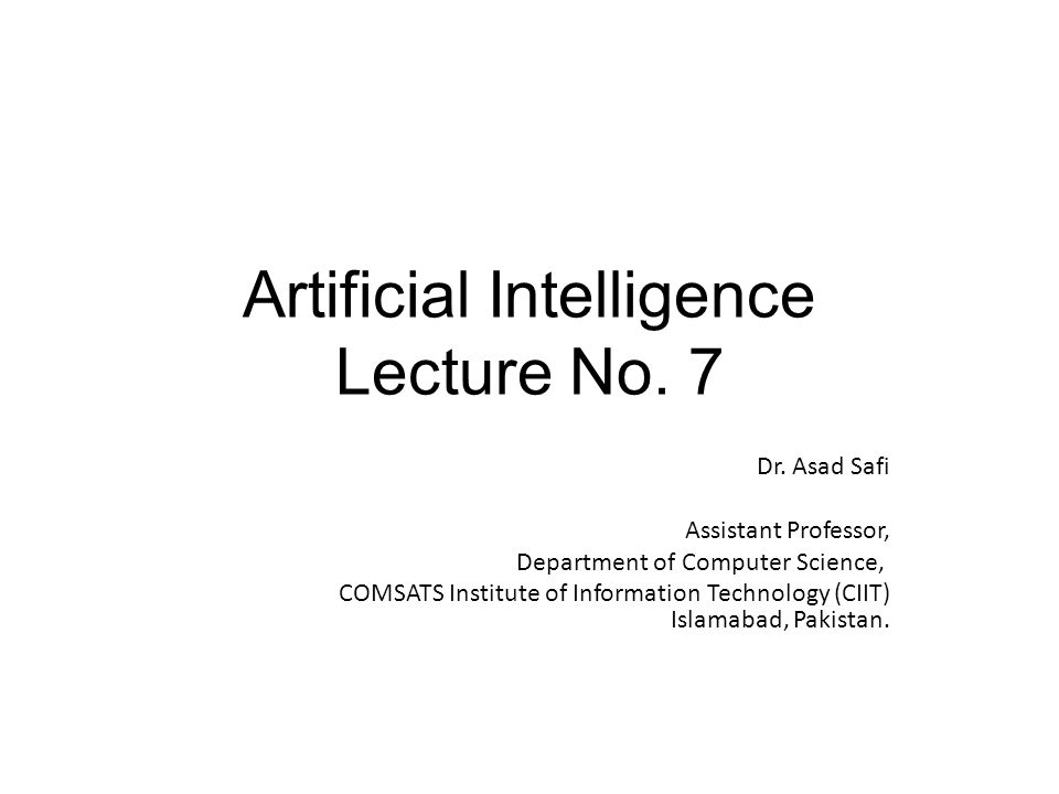 Artificial Intelligence Lecture No. 7 Dr.