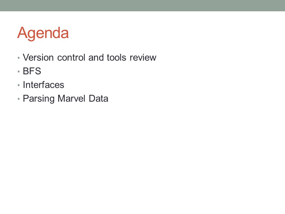 Agenda Version control and tools review BFS Interfaces Parsing Marvel Data