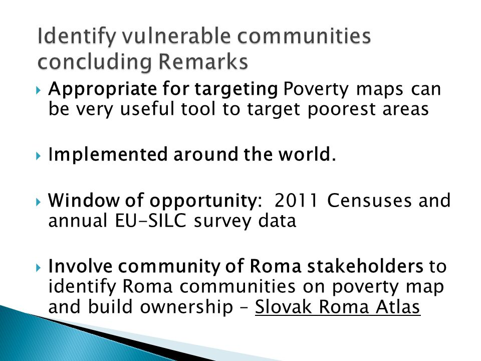  Appropriate for targeting Poverty maps can be very useful tool to target poorest areas  Implemented around the world.