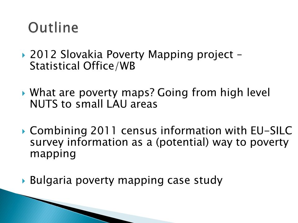  2012 Slovakia Poverty Mapping project – Statistical Office/WB  What are poverty maps.