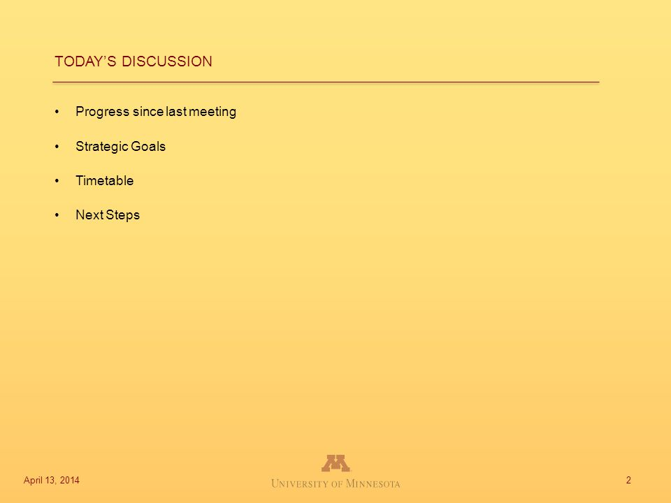 Progress since last meeting Strategic Goals Timetable Next Steps 2 TODAY'S DISCUSSION April 13, 2014