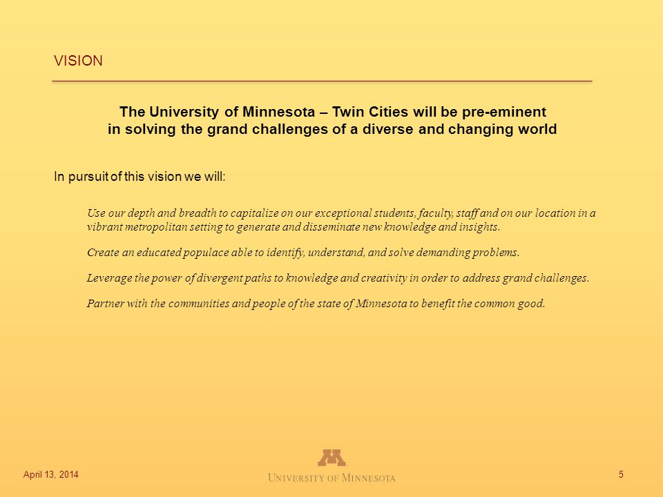The University of Minnesota – Twin Cities will be pre-eminent in solving the grand challenges of a diverse and changing world In pursuit of this visio
