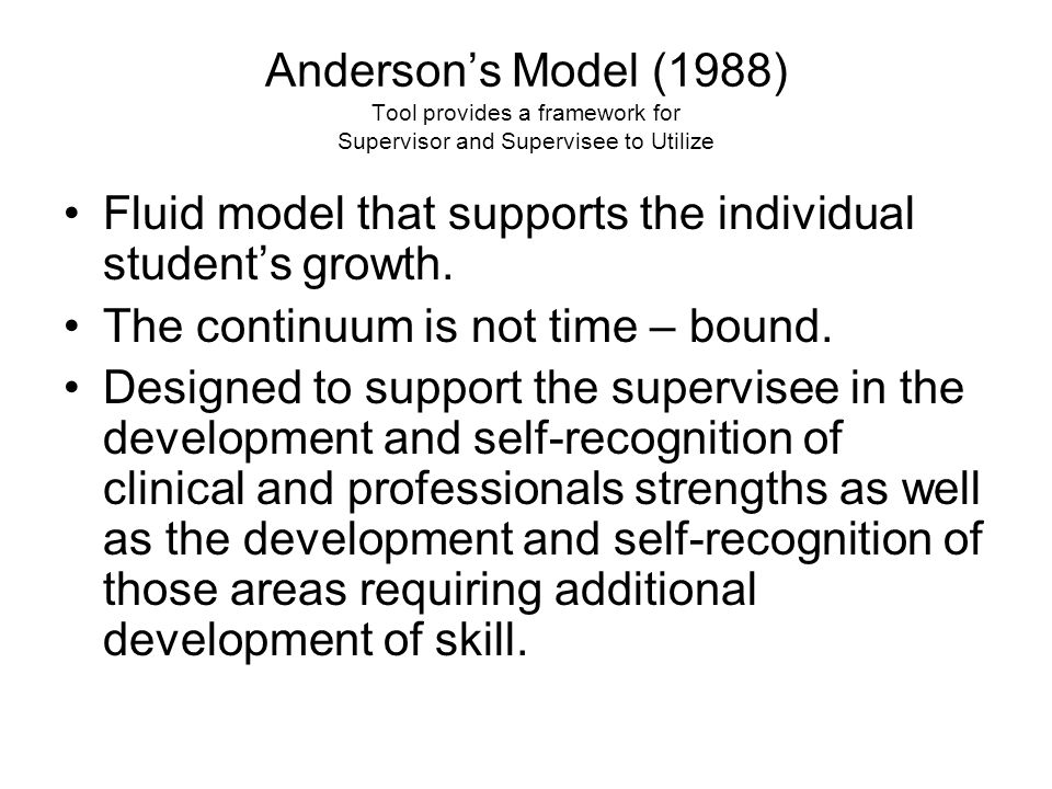 Anderson's Model (1988) Tool provides a framework for Supervisor and Supervisee to Utilize Fluid model that supports the individual student's growth.