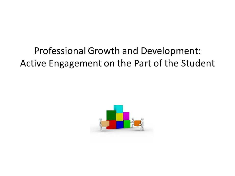 Professional Growth and Development: Active Engagement on the Part of the Student