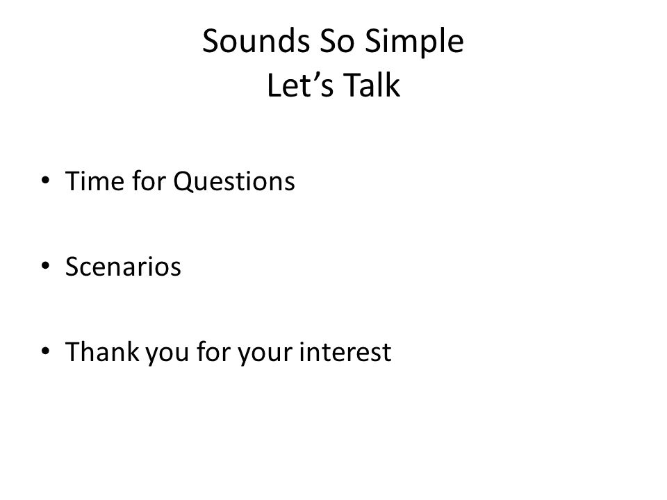 Sounds So Simple Let's Talk Time for Questions Scenarios Thank you for your interest