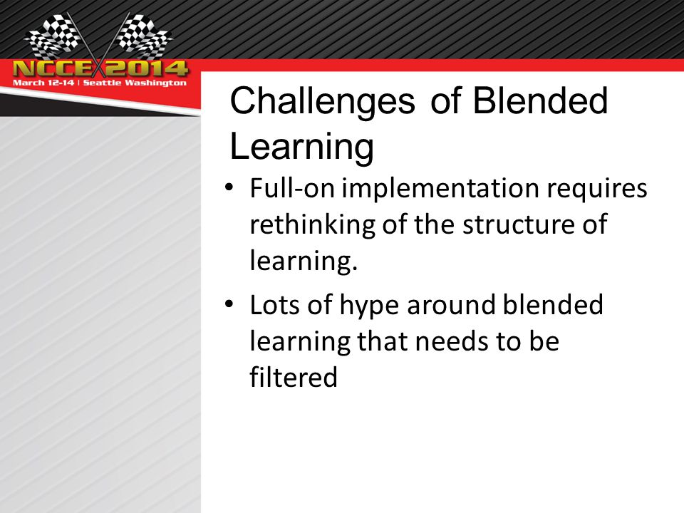 Challenges of Blended Learning Full-on implementation requires rethinking of the structure of learning.