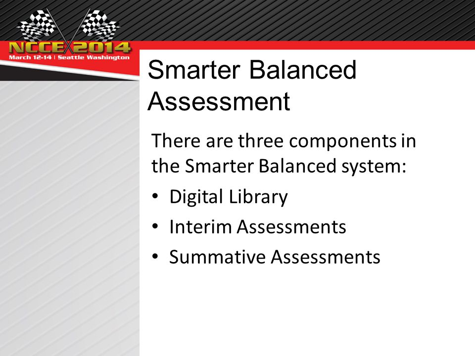 Smarter Balanced Assessment There are three components in the Smarter Balanced system: Digital Library Interim Assessments Summative Assessments