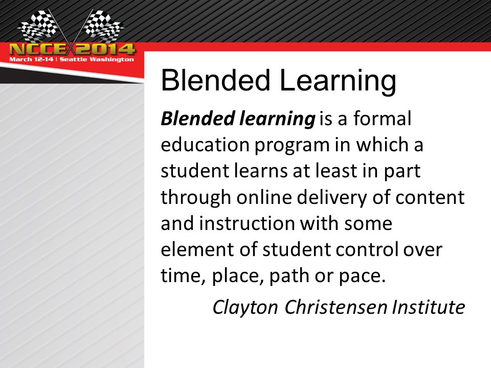 Blended Learning Blended learning is a formal education program in which a student learns at least in part through online delivery of content and instruction with some element of student control over time, place, path or pace.