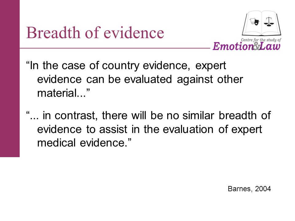 In the case of country evidence, expert evidence can be evaluated against other material... ...