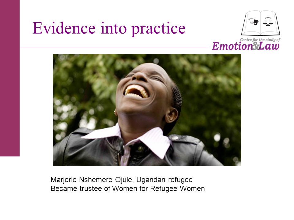 Evidence into practice Marjorie Nshemere Ojule, Ugandan refugee Became trustee of Women for Refugee Women