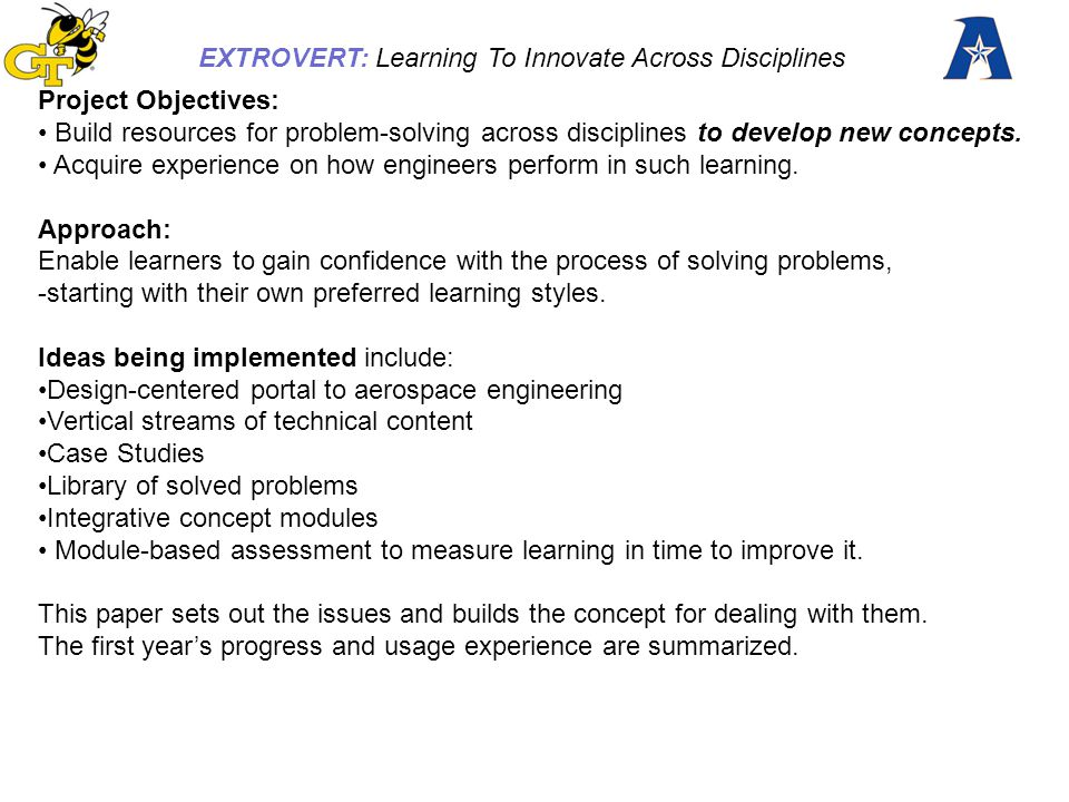 EXTROVERT: Learning To Innovate Across Disciplines Serve Diverse Learning Styles* of Innovators (*Everyone has some of each trait somewhere within!) Rocket Scientist : Succinct core content in aerospace disciplines with uncompromising tie-back to the laws of physics and mathematics followed by demonstrations Astronaut : Detailed worked examples including demonstrations, data, procedures.