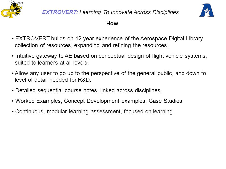 EXTROVERT: Learning To Innovate Across Disciplines CASE STUDY: COMPOSITE MISSILE WING DESIGN COMPOSITE SANDWICH WING COMPONENTS Core Facing Aluminum root Shell elements Solid elements Displacement in Z direction Stress in the external layer Transverse shear in the core Wing Dial -gage Clamped plate Load cell FINITE ELEMENT MODEL 3-D Modeling TEST SETUP