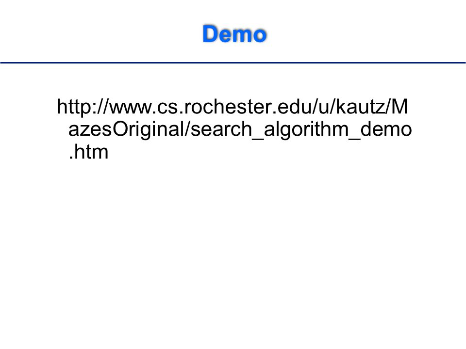 Demo http://www.cs.rochester.edu/u/kautz/M azesOriginal/search_algorithm_demo.htm