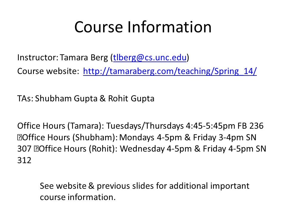 Course Information Instructor: Tamara Berg (tlberg@cs.unc.edu)tlberg@cs.unc.edu Course website: http://tamaraberg.com/teaching/Spring_14/http://tamara