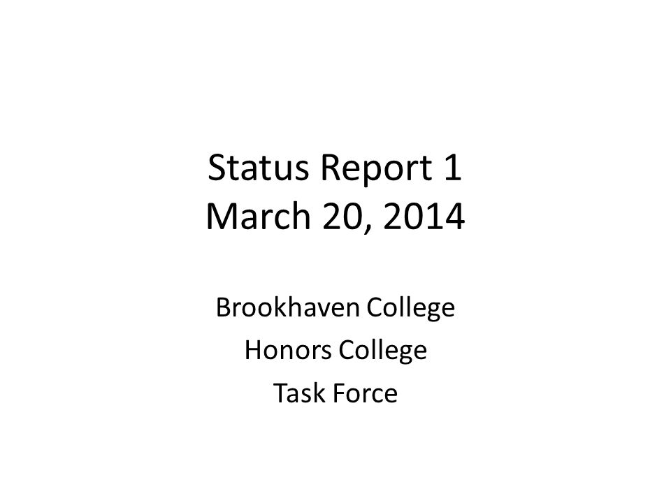 Status Report 1 March 20, 2014 Brookhaven College Honors College Task Force