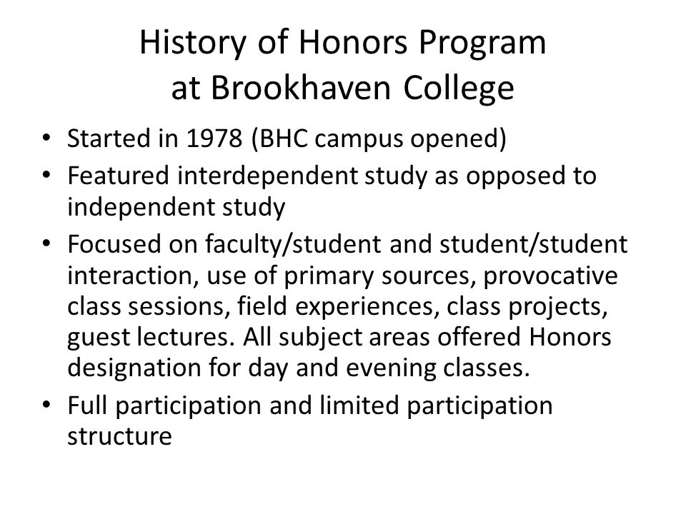 History of Honors Program at Brookhaven College Started in 1978 (BHC campus opened) Featured interdependent study as opposed to independent study Focu