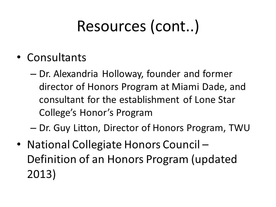 Resources (cont..) Consultants – Dr. Alexandria Holloway, founder and former director of Honors Program at Miami Dade, and consultant for the establis
