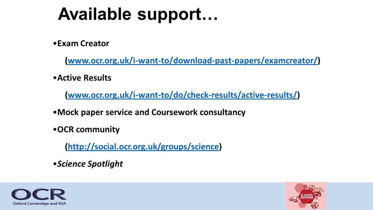 Available support… Exam Creator (www.ocr.org.uk/i-want-to/download-past-papers/examcreator/)www.ocr.org.uk/i-want-to/download-past-papers/examcreator/