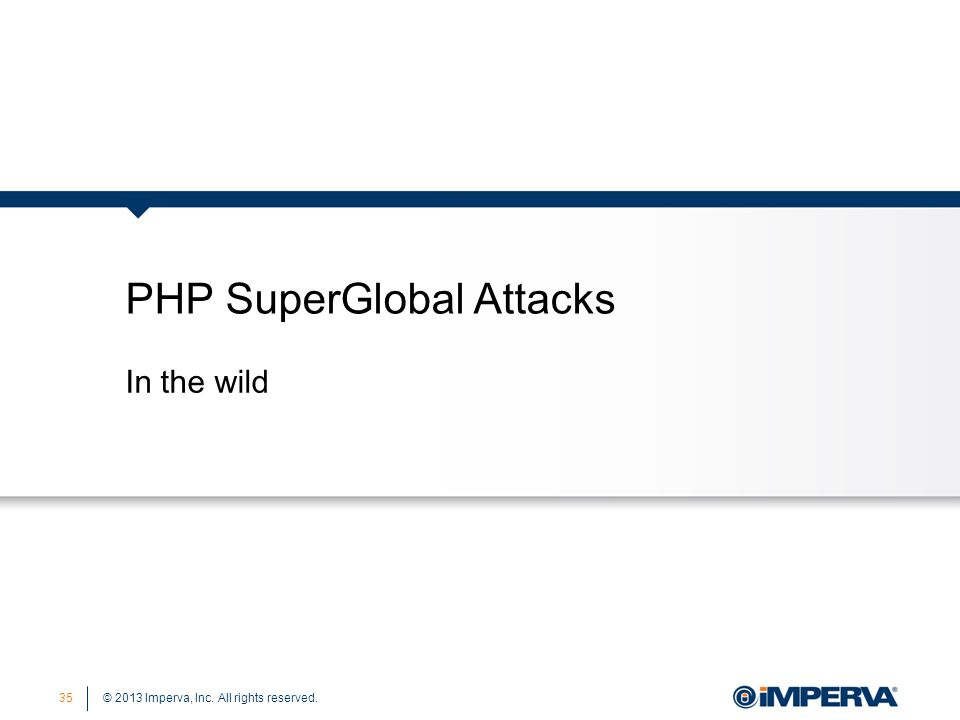 © 2013 Imperva, Inc. All rights reserved. PHP SuperGlobal Attacks 35 In the wild