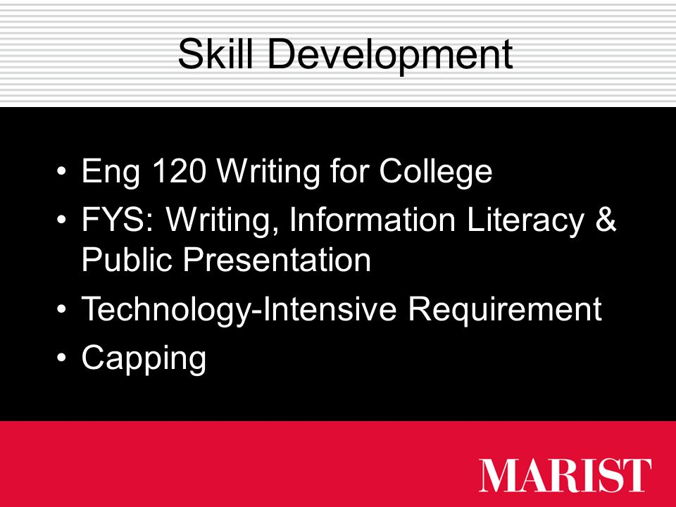 Skill Development Eng 120 Writing for College FYS: Writing, Information Literacy &Public Presentation Technology-Intensive Requirement Capping