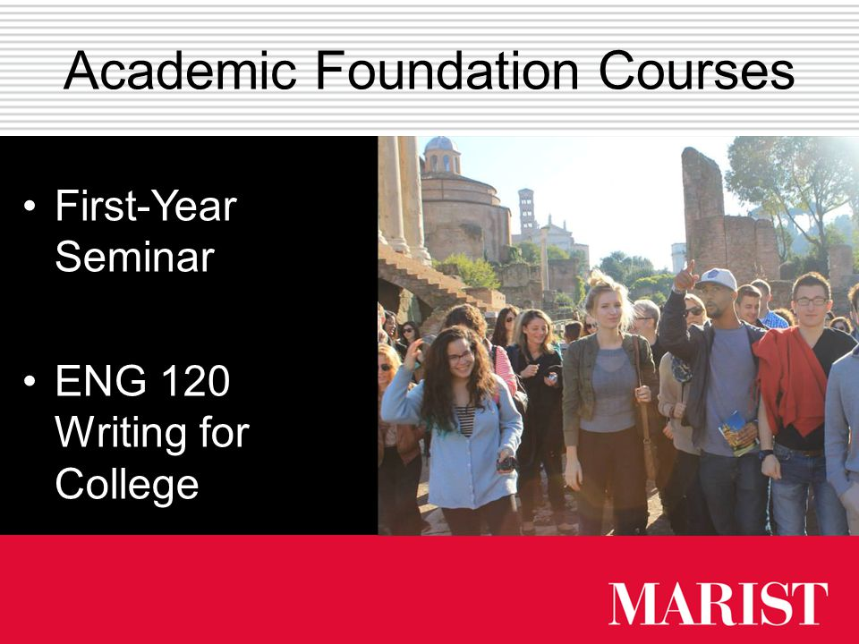 Academic Foundation Courses First-YearSeminar ENG 120Writing forCollege