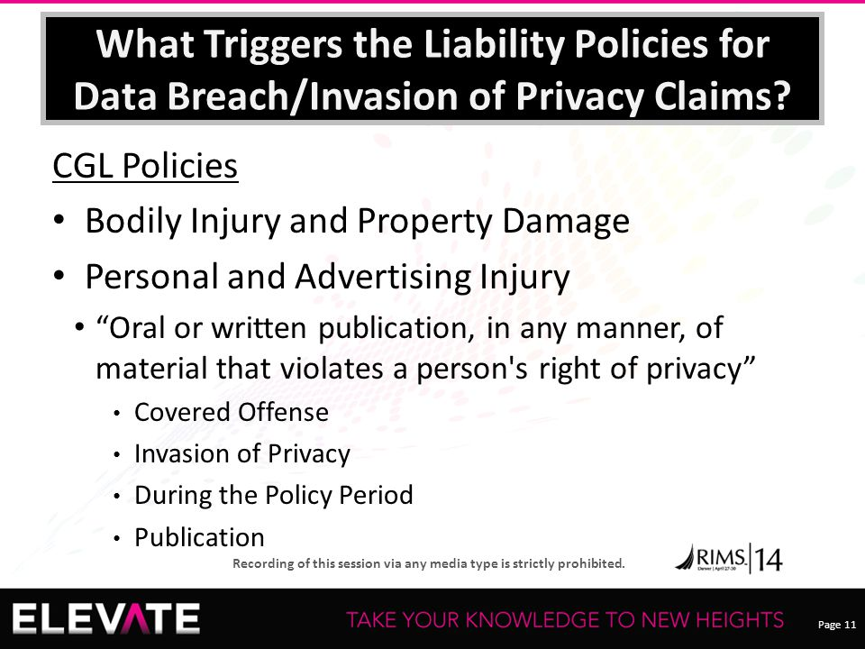 Page 11 Recording of this session via any media type is strictly prohibited. What Triggers the Liability Policies for Data Breach/Invasion of Privacy
