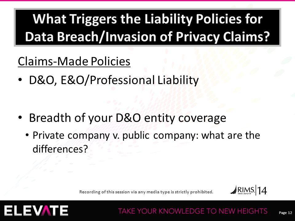 Page 12 Recording of this session via any media type is strictly prohibited. What Triggers the Liability Policies for Data Breach/Invasion of Privacy