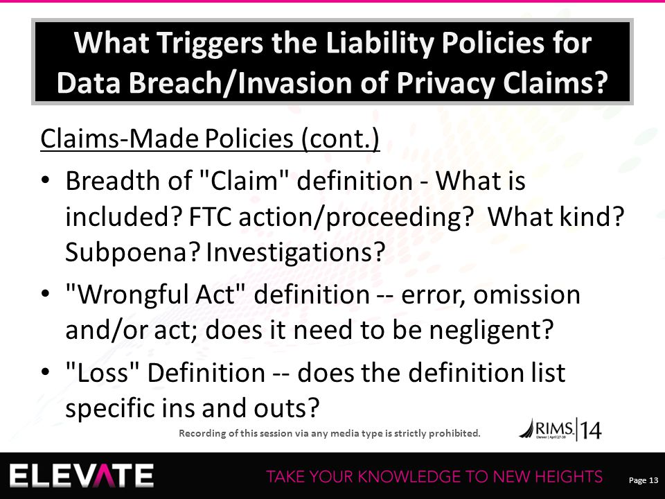 Page 13 Recording of this session via any media type is strictly prohibited. What Triggers the Liability Policies for Data Breach/Invasion of Privacy