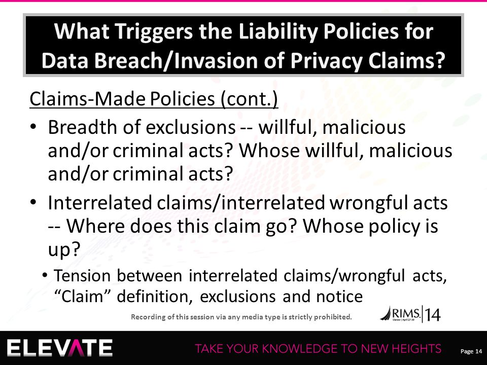 Page 14 Recording of this session via any media type is strictly prohibited. What Triggers the Liability Policies for Data Breach/Invasion of Privacy