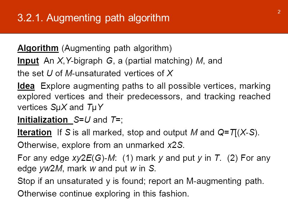 3.2.1. Augmenting path algorithm Algorithm (Augmenting path algorithm) Input An X,Y-bigraph G, a (partial matching) M, and the set U of M-unsaturated