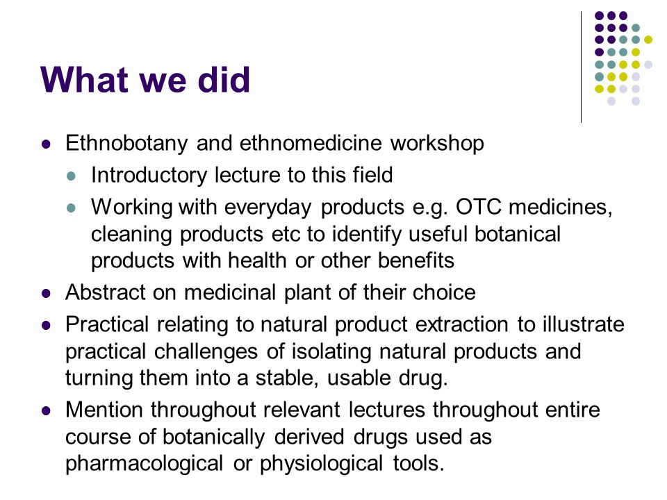 What we did Ethnobotany and ethnomedicine workshop Introductory lecture to this field Working with everyday products e.g.