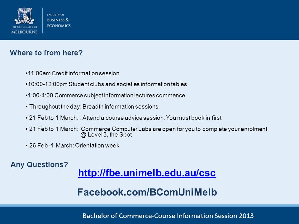 Bachelor of Commerce-Course Information Session 2013 Where to from here? 11:00am Credit information session 10:00-12:00pm Student clubs and societies