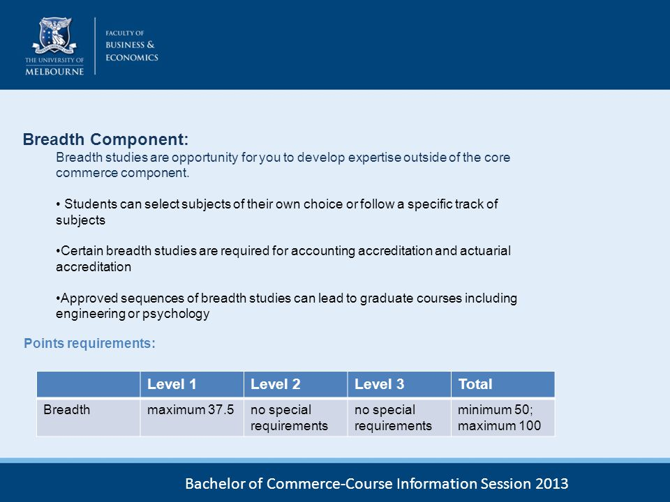 Bachelor of Commerce-Course Information Session 2013 Breadth Component: Breadth studies are opportunity for you to develop expertise outside of the co