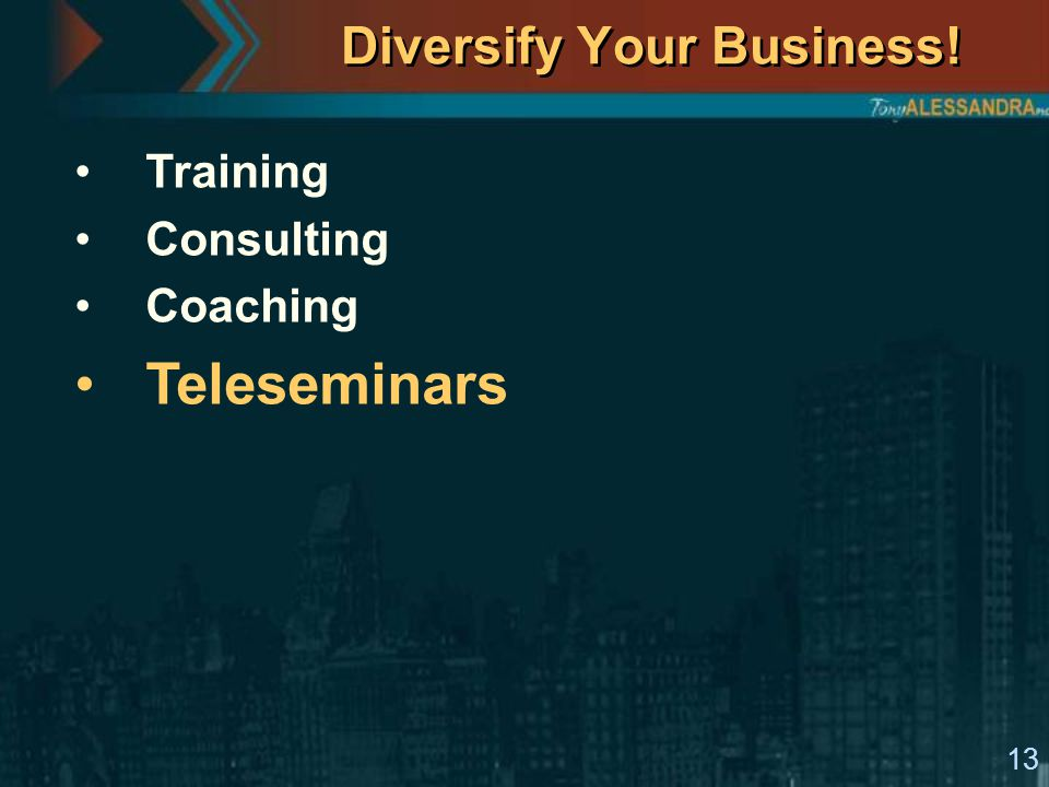 13 Diversify Your Business! Training Consulting Coaching Teleseminars