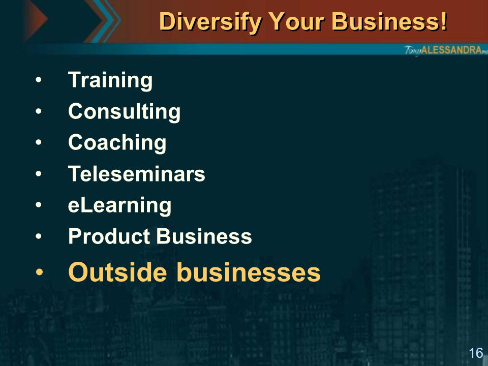 16 Diversify Your Business! Training Consulting Coaching Teleseminars eLearning Product Business Outside businesses