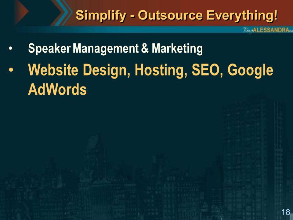 18 Simplify - Outsource Everything! Speaker Management & Marketing Website Design, Hosting, SEO, Google AdWords