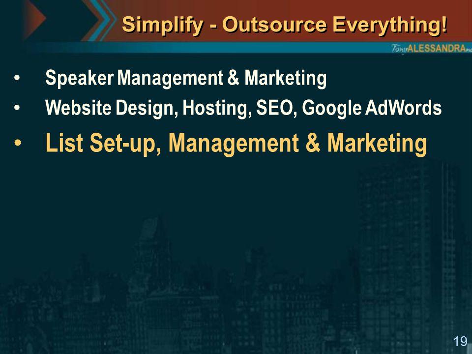 19 Simplify - Outsource Everything! Speaker Management & Marketing Website Design, Hosting, SEO, Google AdWords List Set-up, Management & Marketing