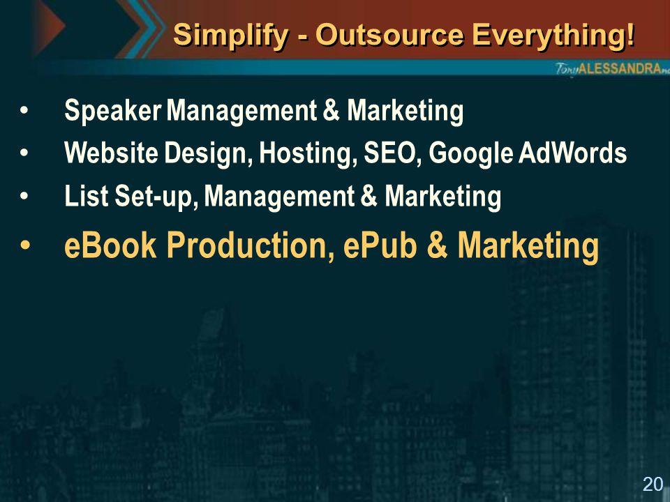 20 Simplify - Outsource Everything! Speaker Management & Marketing Website Design, Hosting, SEO, Google AdWords List Set-up, Management & Marketing eB