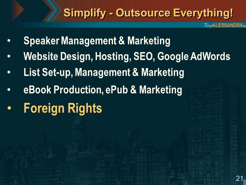 21 Simplify - Outsource Everything! Speaker Management & Marketing Website Design, Hosting, SEO, Google AdWords List Set-up, Management & Marketing eB