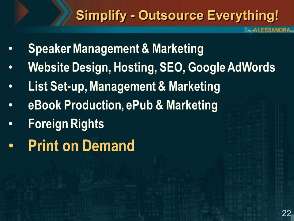22 Simplify - Outsource Everything! Speaker Management & Marketing Website Design, Hosting, SEO, Google AdWords List Set-up, Management & Marketing eB