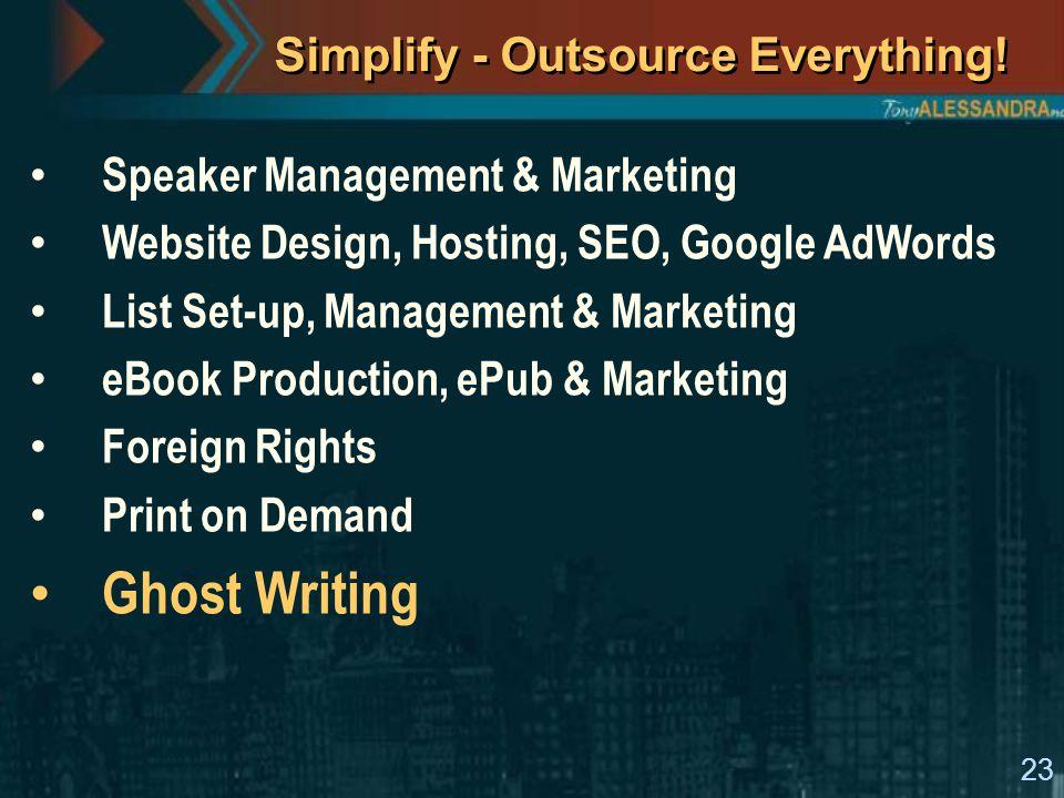 23 Simplify - Outsource Everything! Speaker Management & Marketing Website Design, Hosting, SEO, Google AdWords List Set-up, Management & Marketing eB