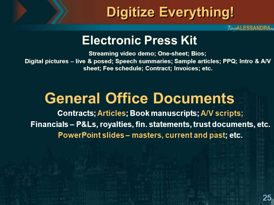 25 Digitize Everything! Electronic Press Kit Streaming video demo; One-sheet; Bios; Digital pictures – live & posed; Speech summaries; Sample articles