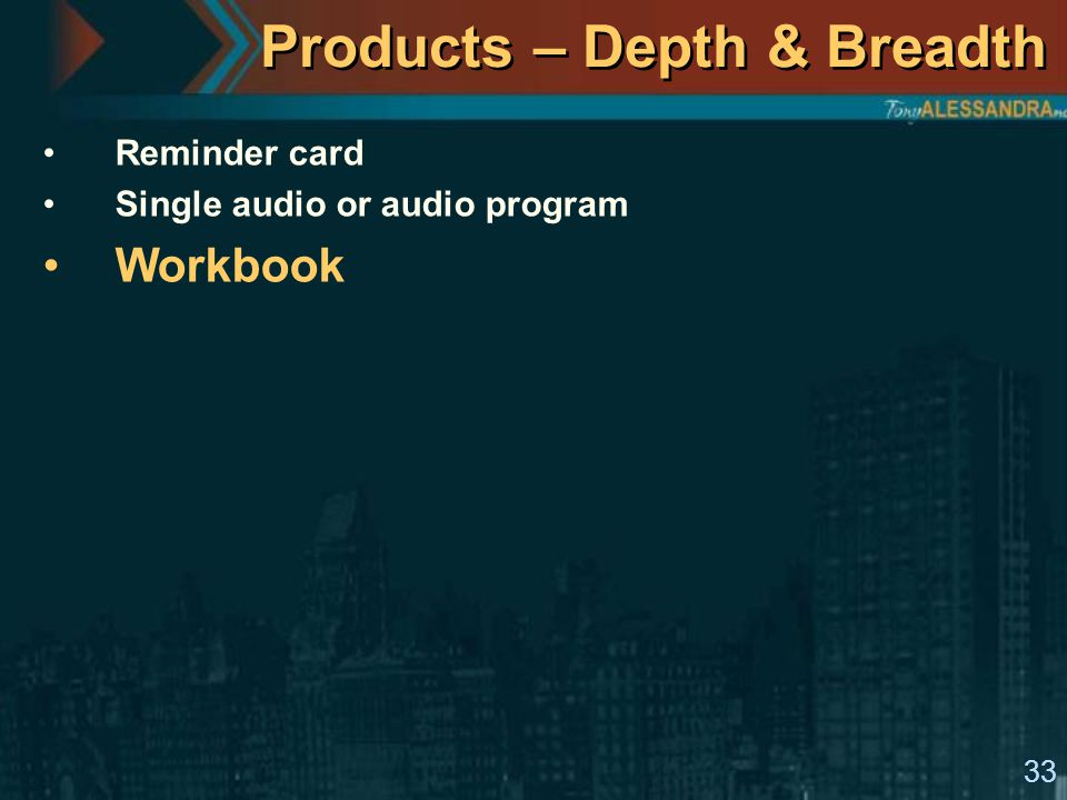 33 Products – Depth & Breadth Reminder card Single audio or audio program Workbook