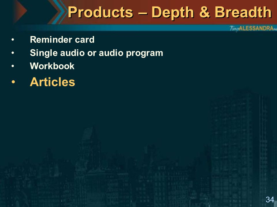 34 Products – Depth & Breadth Reminder card Single audio or audio program Workbook Articles
