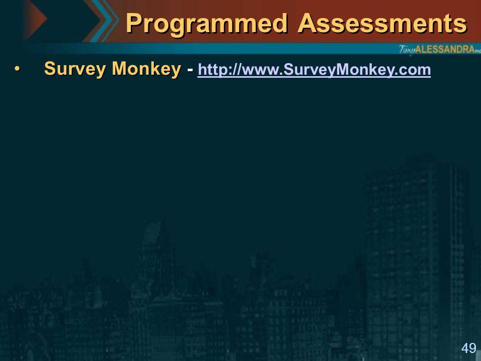 49 Programmed Assessments Survey Monkey -Survey Monkey - http://www.SurveyMonkey.com http://www.SurveyMonkey.com