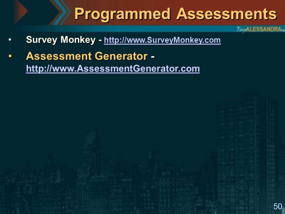 50 Programmed Assessments Survey Monkey -Survey Monkey - http://www.SurveyMonkey.com http://www.SurveyMonkey.com Assessment Generator -Assessment Generator - http://www.AssessmentGenerator.com http://www.AssessmentGenerator.com